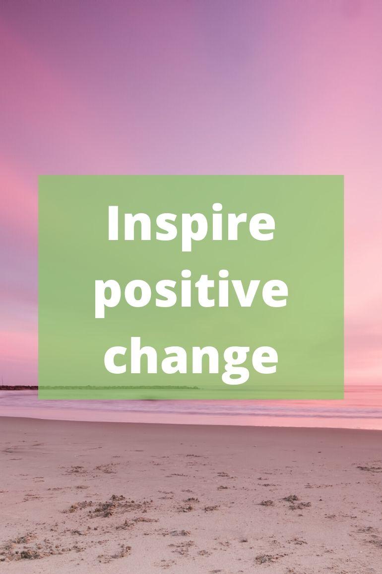 Inspire positive change